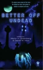 Better Off Undead ebook by Martin H. Greenberg, Daniel M. Hoyt