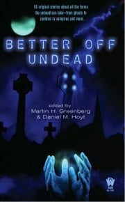 Better Off Undead ebook by Martin H. Greenberg,Daniel M. Hoyt