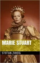 Marie Stuart ebook by Stefan Zweig