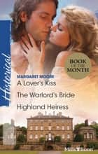 A Lover's Kiss/The Warlord's Bride/Highland Heiress ebook by Margaret Moore, Margaret Moore, Margaret Moore