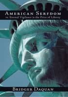 American Serfdom vs. Eternal Vigilance is the Price of Liberty ebook by Bridger Daquan