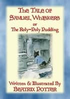 THE TALE OF SAMUEL WHISKERS or The Roly-Poly Pudding - Book 13 in the Tales of Peter Rabbit & Friends ebook by Written and Illustrated By Beatrix Potter