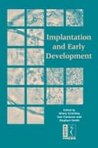 Implantation and Early Development ebook by Hilary Critchley,Iain Cameron,Stephen Smith