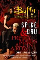 Spike and Dru - Pretty Maids All in a Row ebook by Christopher Golden
