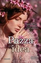 Pazza idea eBook by Lexi Ryan
