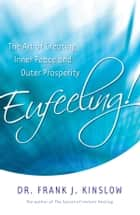Eufeeling! - The Art of Creating Inner Peace and Outer Prosperity ebook by Dr. Frank J. Kinslow