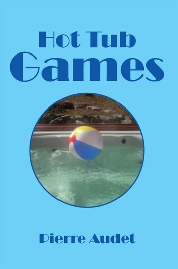 Hot Tub Games ebook by Pierre Audet