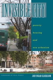 Invisible City - Poverty, Housing, and New Urbanism ebook by John I. Gilderbloom