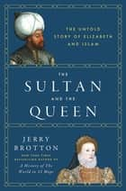The Sultan and the Queen - The Untold Story of Elizabeth and Islam ebook by Jerry Brotton