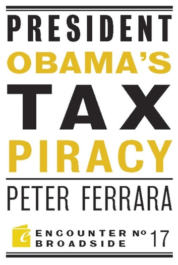 President Obama's Tax Piracy - Custer, Pickett and the Goats of West Point ebook by Peter Ferrara