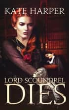 Lord Scoundrel Dies: A Regency Murder Mystery ebook by Kate Harper