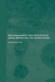 Risk Management and Innovation in Japan, Britain and the USA ebook by Ruth Taplin