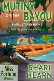 Mutiny on the Bayou - Miss Fortune World: Sinful Stories, #2 ebook by Shari Hearn