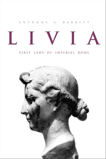 Livia: First Lady of Imperial Rome ebook by Anthony A. Barrett