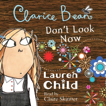 Clarice Bean, Don't Look Now audiobook by Lauren Child