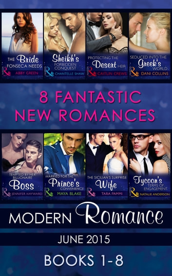 Modern Romance June 2015 Books 1-8 (Mills & Boon e-Book Collections) ebook by Abby Green,Chantelle Shaw,Caitlin Crews,Dani Collins,Jennifer Hayward,Maya Blake,Tara Pammi,Natalie Anderson