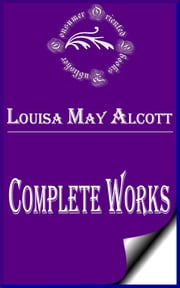 "Complete Works of Louisa May Alcott ""Great American Novelist"" ebook by Louisa May Alcott"