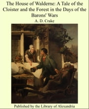The House of Walderne: A Tale of the Cloister and the Forest in the Days of the Barons' Wars ebook by Reverend Augustine David Crake