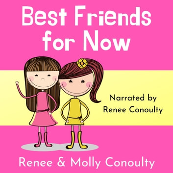 Best Friends for Now audiobook by Renee Conoulty,Molly Conoulty