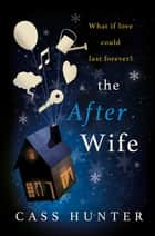 The After Wife - a moving and emotional story about a family keeping a big secret ebook by