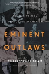 Eminent Outlaws - The Gay Writers Who Changed America ebook by Christopher Bram