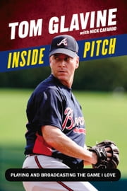 Inside Pitch - Playing and Broadcasting the Game I Love ebook by Nick Cafardo,Nick Cafardo,Tom Glavine,Greg Maddux