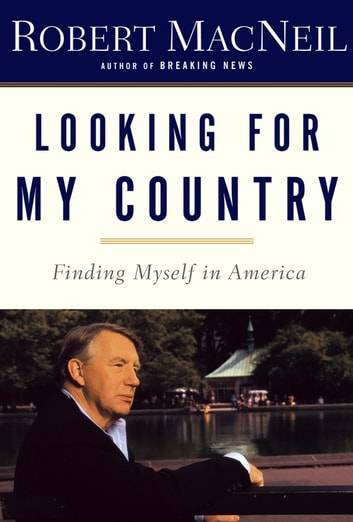 Looking for My Country - Finding Myself in America ebook by Robert Macneil