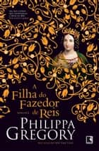 A filha do fazedor de reis ebook by Philippa Gregory