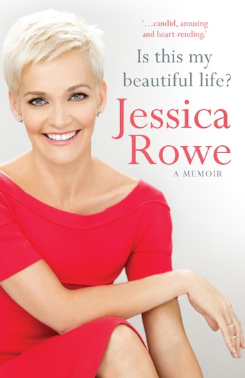 Is This My Beautiful Life? - A memoir ebook by Jessica Rowe