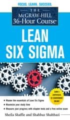 The McGraw-Hill 36-Hour Course: Lean Six Sigma ebook by Sheila Shaffie,Shahbaz Shahbazi