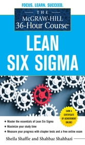 The McGraw-Hill 36-Hour Course: Lean Six Sigma - Lean Six Sigma ebook by Sheila Shaffie, Shahbaz Shahbazi