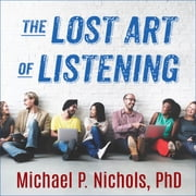 The Lost Art of Listening, Second Edition - How Learning to Listen Can Improve Relationships audiobook by Michael P. Nichols, PhD