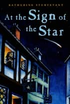 At the Sign of the Star ebook by Katherine Sturtevant
