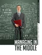 Managing in the Middle ebook by Robert Farrell,Kenneth Schlesinger