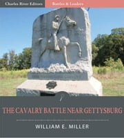 Battles and Leaders of the Civil War: The Cavalry Battle near Gettysburg (Illustrated) ebook by William E. Miller