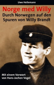 Norge med Willy - Durch Norwegen auf den Spuren von Willy Brandt ebook by Uwe Heilemann