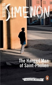 The Hanged Man of Saint-Pholien ebook by Georges Simenon,Linda Coverdale
