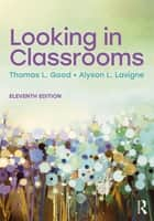 Looking in Classrooms ebook by Thomas L. Good, Alyson L. Lavigne