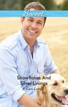 Snowflakes And Silver Linings ebook by Cara Colter