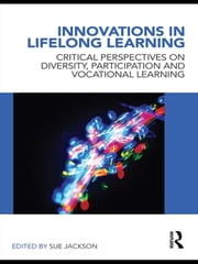 Innovations in Lifelong Learning - Critical Perspectives on Diversity, Participation and Vocational Learning ebook by Sue Jackson