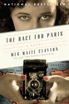 The Race for Paris - A Novel ebook by Meg Waite Clayton