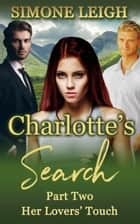 Her Lovers' Touch - Charlotte's Search, #2 ebook by Simone Leigh