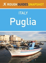 Puglia Rough Guides Snapshot Italy (includes Bari, Brindisi, Lecce, Taranto, Ostuni, Otranto and Salento) ebook by Martin Dunford