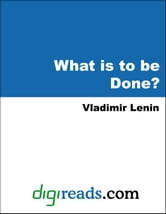 What is to be Done? ebook by Lenin, Vladimir