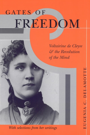 Gates of Freedom - Voltairine de Cleyre and the Revolution of the Mind ebook by Eugenia C. DeLamotte