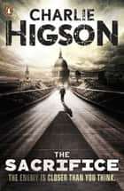 The Sacrifice (The Enemy Book 4) ebook by Charlie Higson