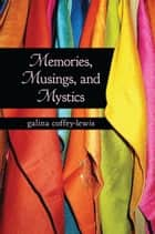 Memories, Musings and Mystics ebook by Galina Coffey-Lewis
