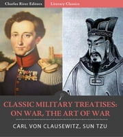 Classic Military Treatises: Sun Tzus The Art of War and Clausewitzs On War (Illustrated Edition) ebook by Sun Tzu & Carl von Clausewitz