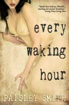 Every Waking Hour ebook by Paisley Smith