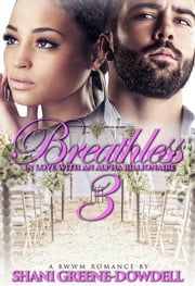 Breathless 3: In Love with an Alpha Billionaire ebook by Shani Greene-Dowdell